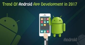 Trends That Are Influencing Android App Development In 2017