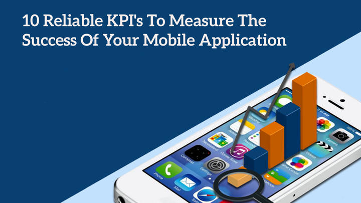 10 Reliable KPI's To Measure The Success Of Your Mobile Application