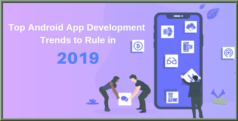 Android App Development Trends of 2019